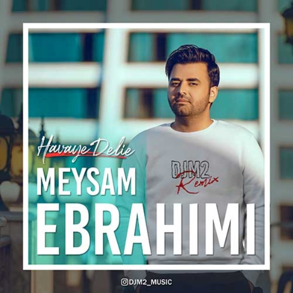 Meysam-Ebrahimi-Havaye-Delie-Remix